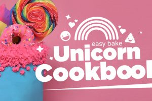 The Easy Bake Unicorn Cookbook